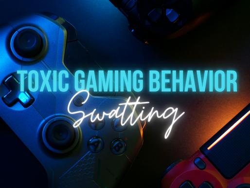 Toxic Gaming Behavior: Swatting