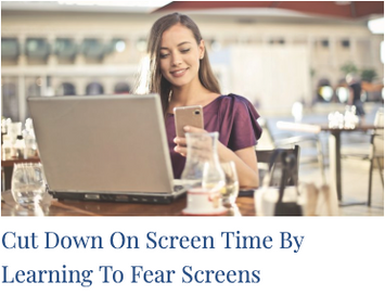 Cut Down On Screen Time By Learning To Fear Screens