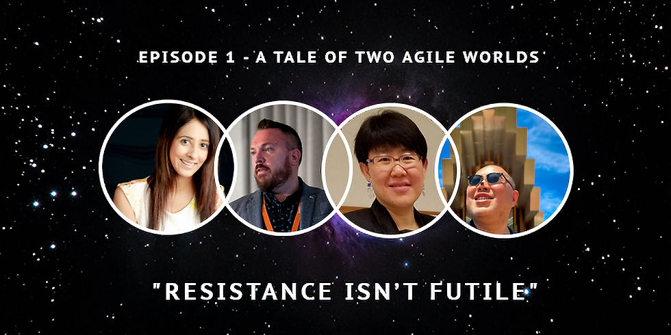 """A Tale of Two Agile Worlds: """"Episode 1 - Resistance isn't futile"""""""