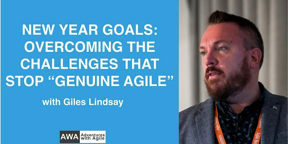 """Overcoming the challenges that stop """"Genuine Agile"""" - Giles Lindsay"""