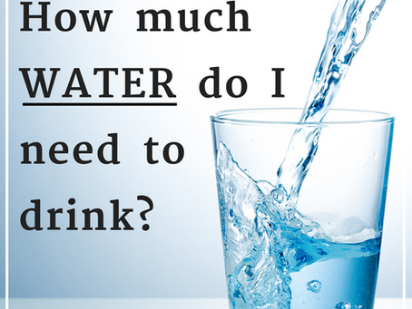 HEALTH TIP #1: HOW MUCH WATER DO I NEED TO DRINK?