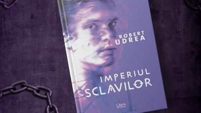 """Am vorbit cu Robert Udrea, autorul """"Imperiului Sclavilor"""", despre inspirație și hate scriitoricesc"""