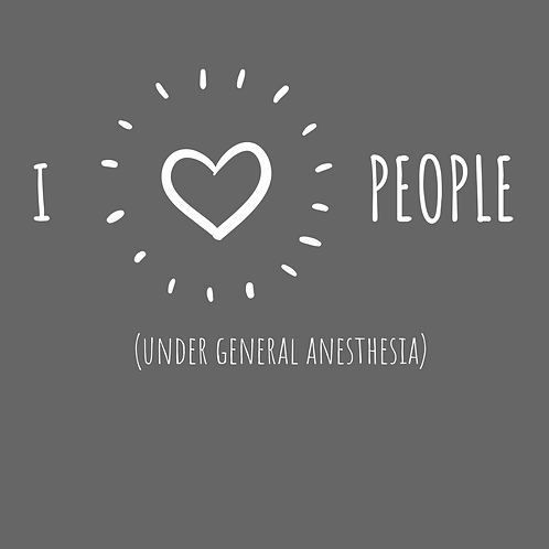 I love people (under general anesthesia)