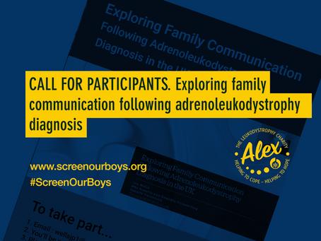 CALL FOR PARTICIPANTS. Exploring family communication following adrenoleukodystrophy diagnosis