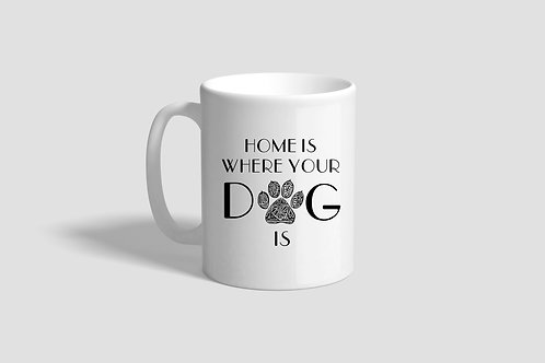 Home Is Where Your Dog Is Mug