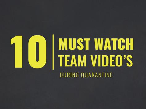 10 MUST WATCH TEAM VIDEO'S   During Quarantine