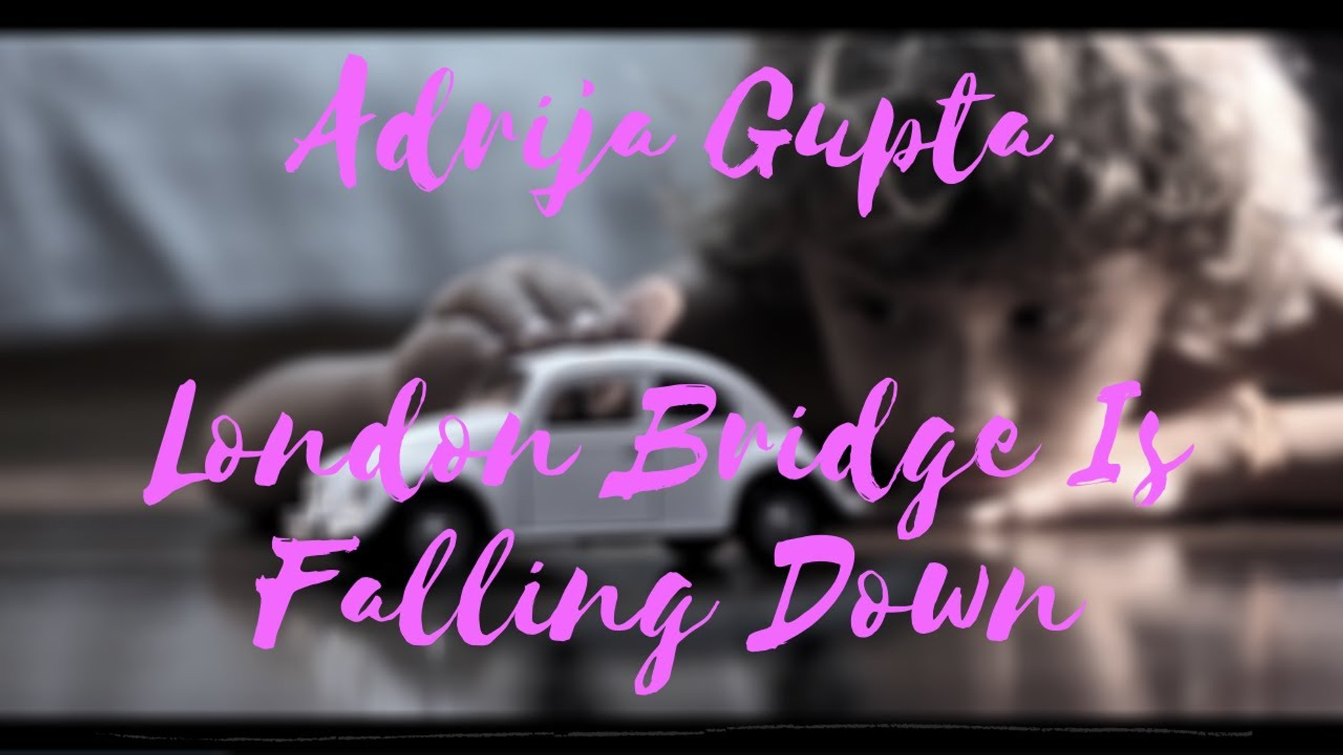 Adrija Gupta - London Bridge Is Falling Down
