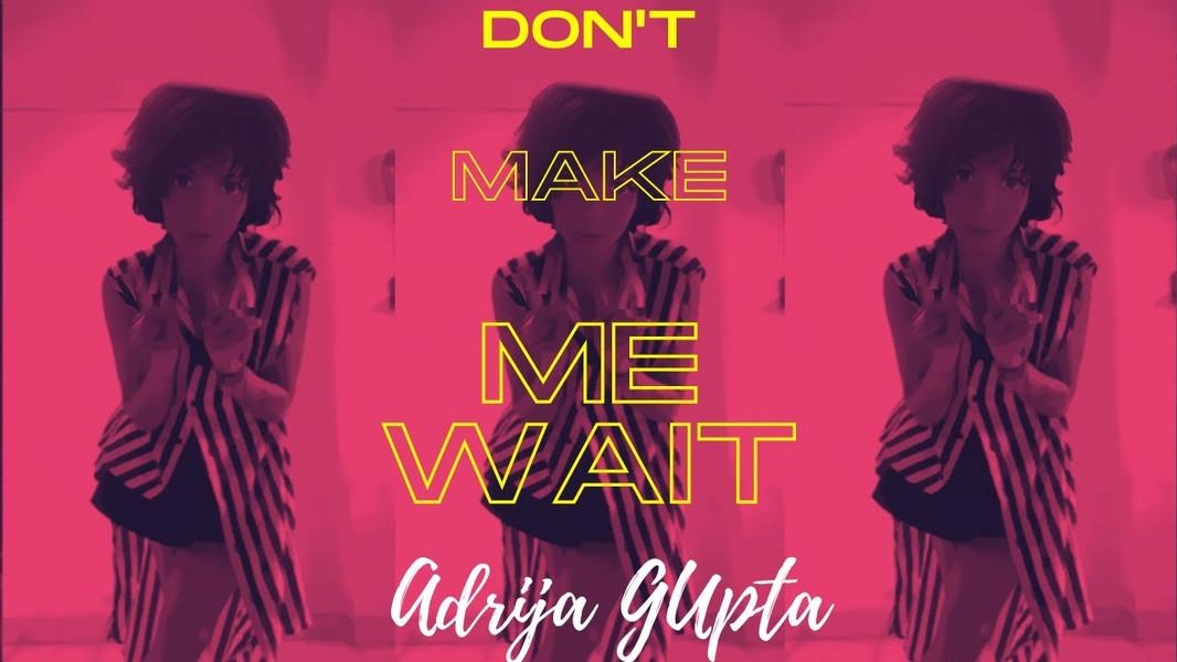 Adrija Gupta - Don't Make Me Wait