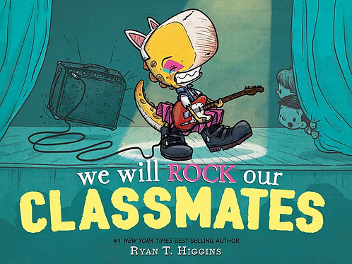 We Will Rock Our Classmates  by Ryan T. Higgins