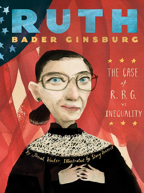 Ruth Bader Ginsburg : The Case of R.B.G. vs. Inequality by Jonah Winter