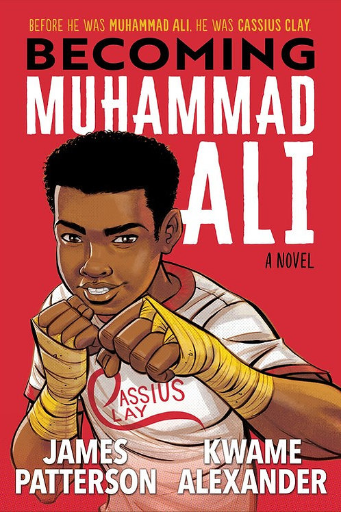 Becoming Muhammad Ali by James Patterson+Kwame Alexander / Ill. Dawud Anyabwile