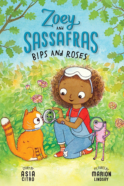 Zoey and Sassafras: Bips and Roses (#8) by Asia Citro / Ill. Marion Lindsay
