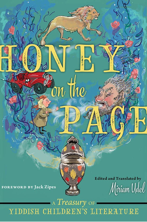 Honey on the Page : A Treasury of Yiddish Children's Literature by Miriam Udel
