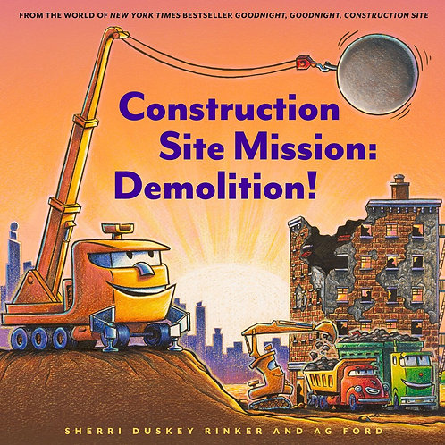 Construction Site Mission: Demolition by Sherri Duskey Rinker, AG Ford (Ill.)