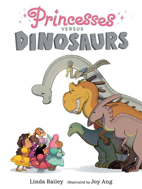 Princesses Versus Dinosaurs by Linda Bailey / Ill. Joy Ang