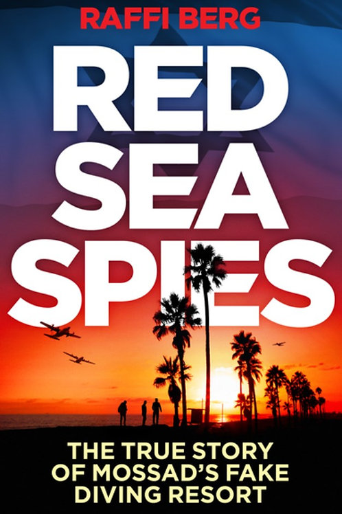 Red Sea Spies : The True Story of Mossad's Fake Diving Resort by  Raffi Berg