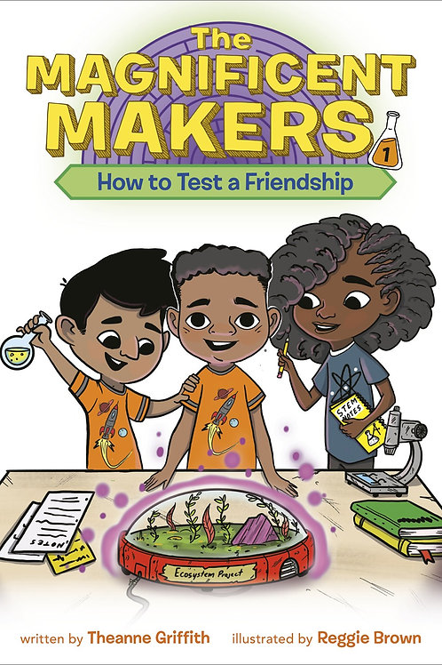 Magnificent Makers: How to Test a Friendship by Theanne Griffith / Reggie Brown