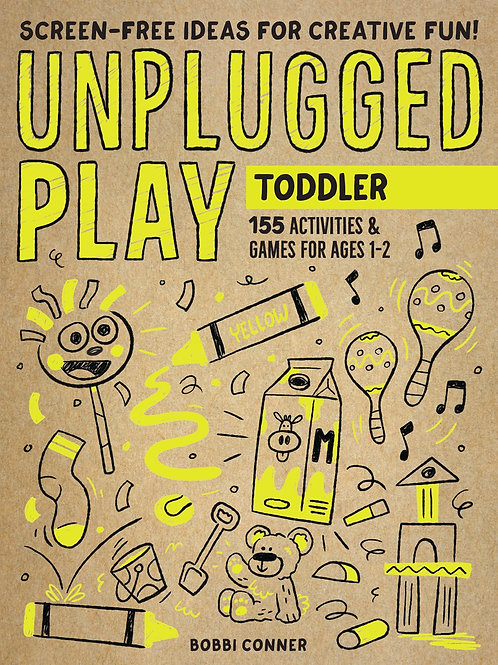 Unplugged Play: Toddler : 155 Activities & Games for Ages 1-2 by Bobbi Conner