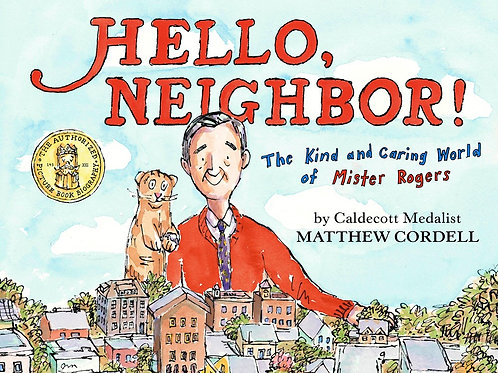 Hello, Neighbor! : The Kind and Caring World of Mister Rogers by Matthew Cordell