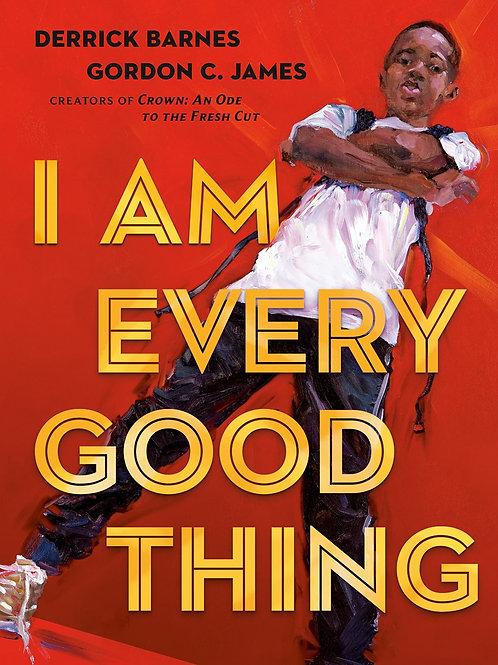 I Am Every Good Thing by Derrick Barnes / Ill. Gordon C. James