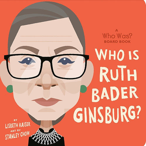 Who Is Ruth Bader Ginsburg by Lisbeth Kaiser / Ill. Stanley Chow