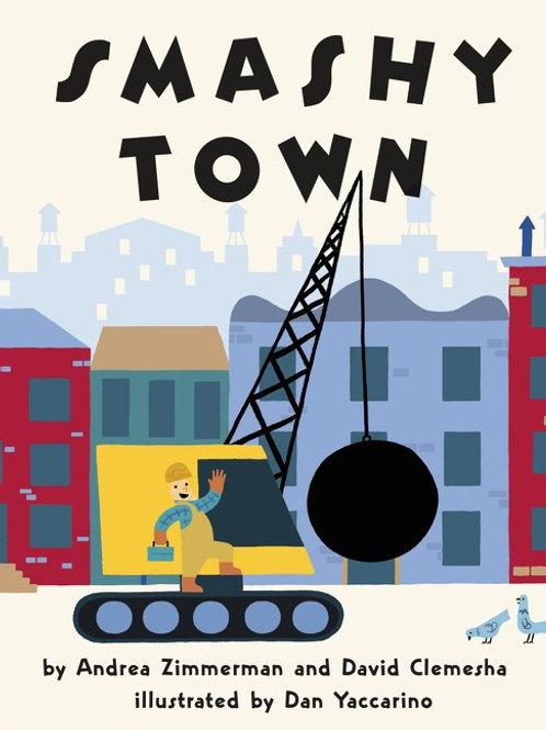 Smashy Town by  Andrea Zimmerman, Dan Yaccarino (Illustrated by), David Clemesha