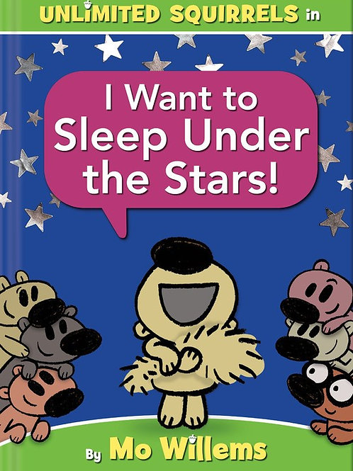 Unlimited Squirrels: I Want to Sleep Under the Stars by Mo Willems