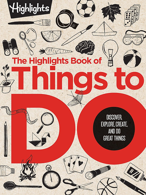 The Highlights Book of Things to Do: Discover, Explore, Create, and Do