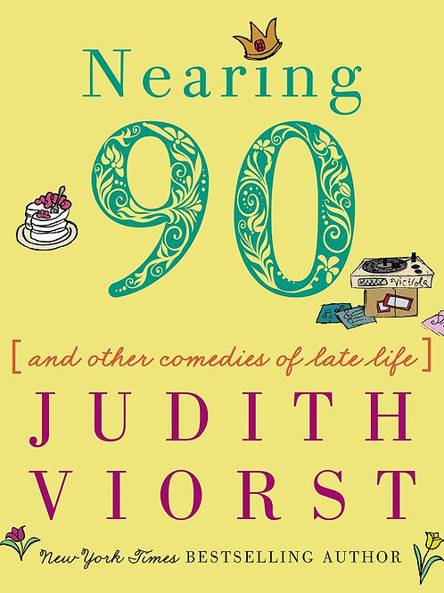Nearing Ninety and Other Comedies of Late Life by Judith Viorst