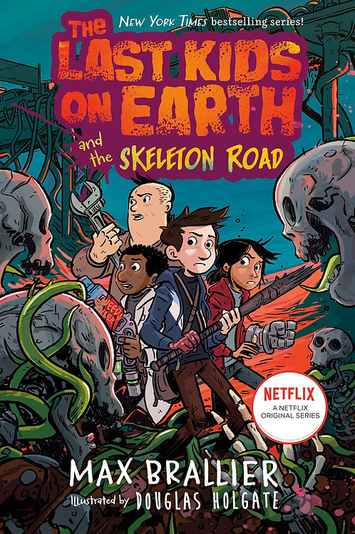 Last Kids on Earth and the Skeleton Road by Max Brailler / Ill. Douglas Holgate