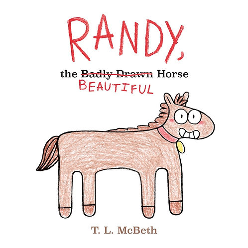Randy, the Badly Drawn Horse by  T. L. McBeth