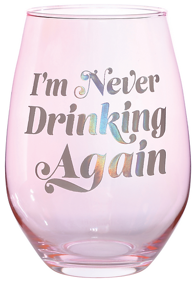 """I'm Never Drinking Again"" Stemless Wineglass"