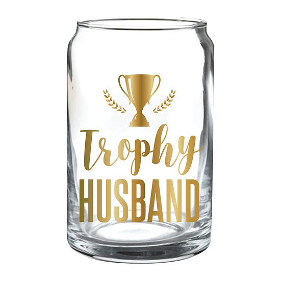 """Trophy Husband"" Beer Can Glass"