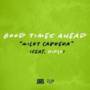 Good Times Ahead & Diplo – Milky Cabrera