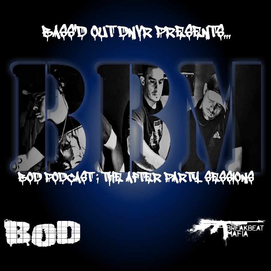 B.O.D. Podcast 023: The After Party Sessions Ep. 2 - Breakbeat Mafia