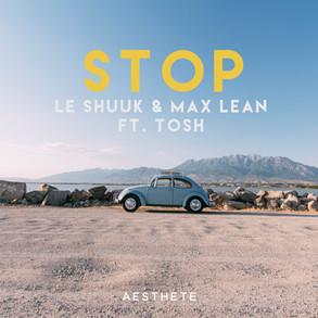 Le Shuuk & Max Lean - Stop (feat. Tosh)