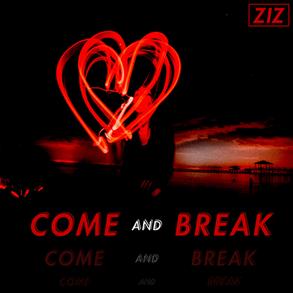 ZIZ - Come and Break