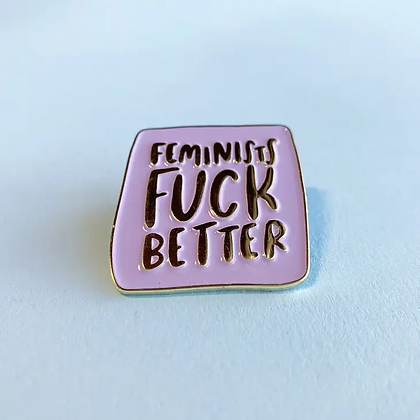 Feminists F*ck Better Pin