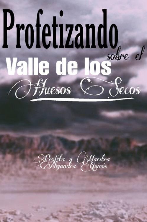 PROFETIZANDO SOBRE EL VALLE DE LOS HUESOS SECOS