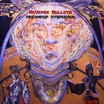 Reverse Bullets - Dream POP Dyphoria
