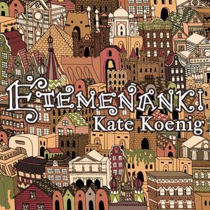 Kate Koenig - ETEMENANKI
