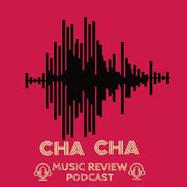 Cha Cha Music Review Podcast  .jpeg