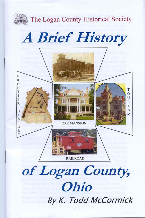 Brief History of Logan County Ohio- Booklet by K Todd McCormick
