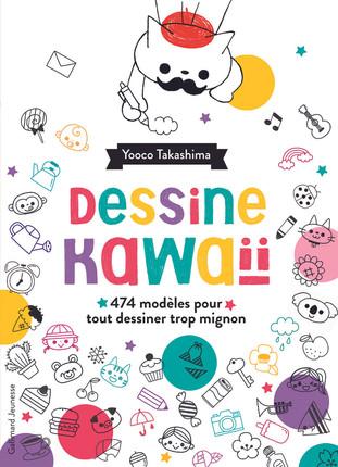Dessine Kawaïi: 474 exercices pour s'amuser à tout dessiner!
