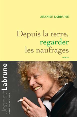 Rentrée littéraire. « Depuis la terre, regarder les naufrages » de Jeanne Labrune.