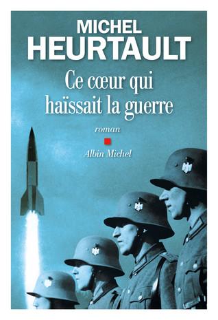 Rentrée Littéraire. Ce cœur qui haïssait la guerre de Michel Heurtault.
