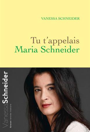 Rentrée littéraire. « Tu t'appelais Maria Schneider » de Vanessa Schneider.