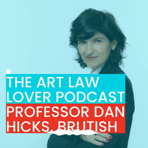 The Art Lover podcast. Interviewing Dan Hicks on BRUTISH Museums.