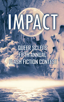 Impact - Queer Sci Fi's annual flash fiction contest