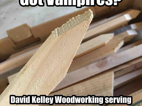 David Kelley Woodworking for all your Vampire hunting needs...